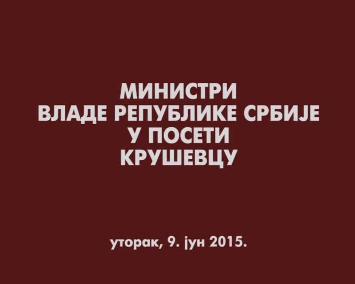Ministri Vlade Republike Srbije u poseti Kruševcu (VIDEO)
