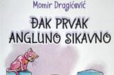 """KNJIGA ZA VIKEND: """"Đak prvak – Angluno Sikavno"""" zavičajnog autora Momira Dragićevića"""